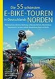 Die 55 schönsten E-Bike-Touren in Deutschlands Norden: Niedersachsen, Bremen, Hamburg, Schleswig-Holstein, Mecklenburg-Vorpommern, Sachsen-Anhalt, ... Radtouren und Radfernwege in Deutschland)